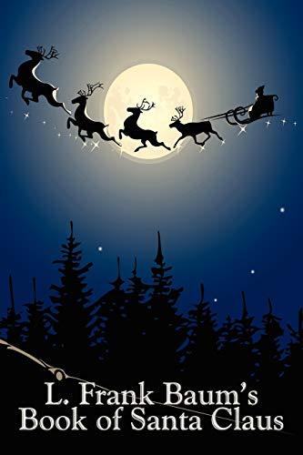 L. Frank Baum's Book of Santa Claus: The Life and Adventures of Santa Claus & A Kidnapped Santa Claus