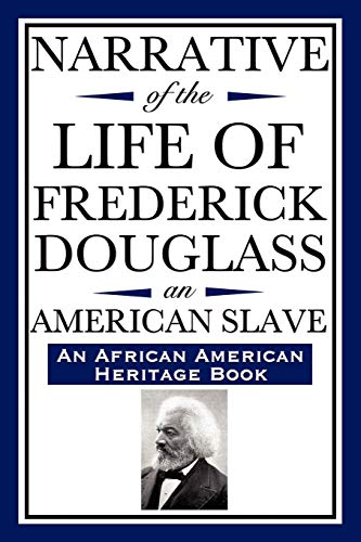 Narrative of the Life of Frederick Douglass, an American Slave: Written by Himself (an African American Heritage Book) (African American Heritage Books) (1604592036) by Frederick Douglass