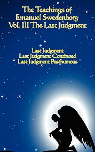 The Teachings of Emanuel Swedenborg: Vol III Last Judgment