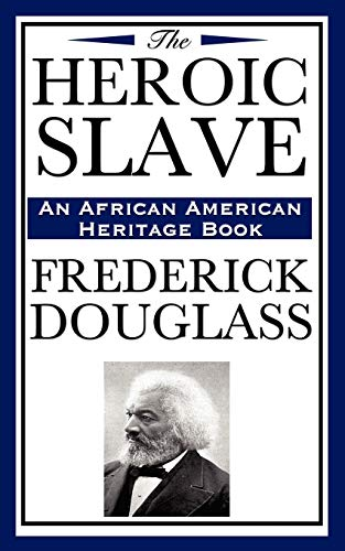9781604592368: The Heroic Slave: (An African American Heritage Book)