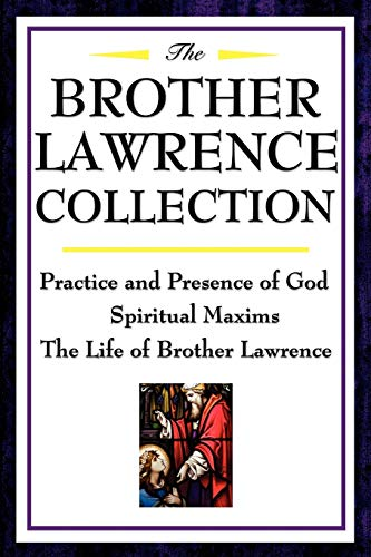 9781604592504: The Brother Lawrence Collection: Practice and Presence of God, Spiritual Maxims, The Life of Brother Lawrence