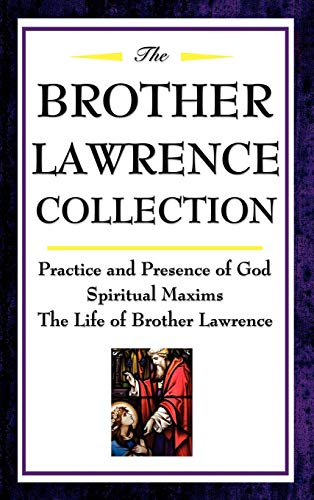 9781604592511: The Brother Lawrence Collection: Practice and Presence of God, Spiritual Maxims, the Life of Brother Lawrence