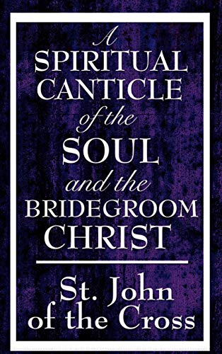 9781604592818: A Spiritual Canticle of the Soul and the Bridegroom Christ