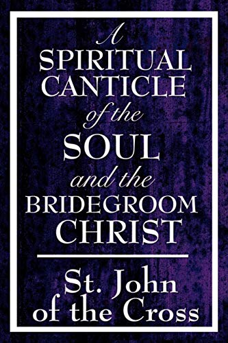 9781604592825: A Spiritual Canticle of the Soul and the Bridegroom Christ