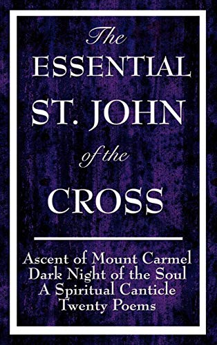 9781604592832: The Essential St. John of the Cross: Ascent of Mount Carmel, Dark Night of the Soul, a Spiritual Canticle of the Soul, and Twenty Poems