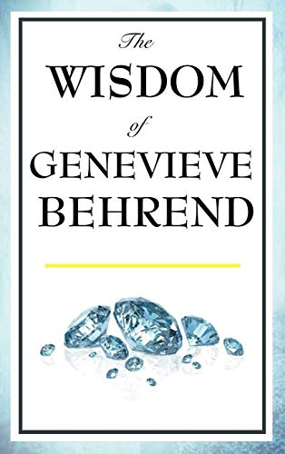 9781604592894: The Wisdom of Genevieve Behrend: Your Invisible Power, Attaining Your Desires