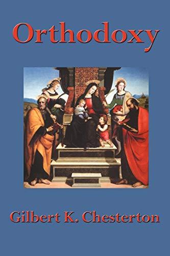 Orthodoxy: Chesterton, G. K.; Chesterton, Gilbert K.