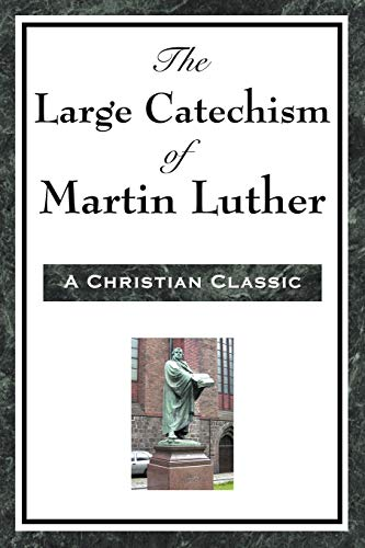 The Large Catechism of Martin Luther (9781604593471) by Martin Luther
