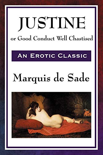 Justine: or 'Good Conduct Well Chastised': Sade, Marquis de