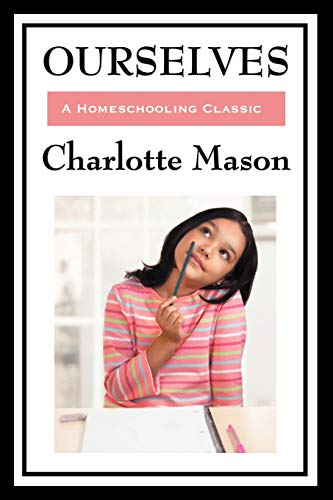 Ourselves: Our Souls and Bodies (Charlotte Mason's Original Homeschooling Series) (1604594314) by Charlotte Mason
