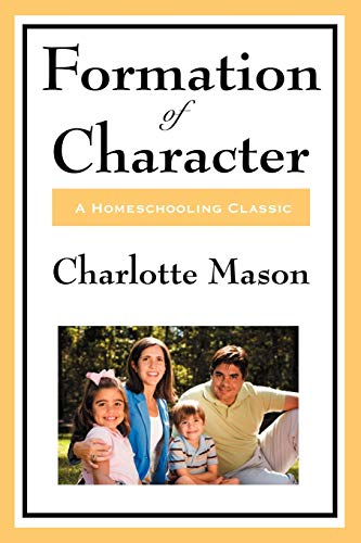 9781604594348: Formation Of Character (Charlotte Mason's Original Homeschooling Series)