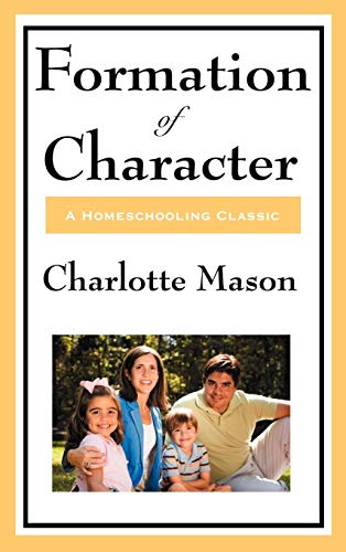 9781604594355: Formation of Character: Volume V of Charlotte Mason's Original Homeschooling Series