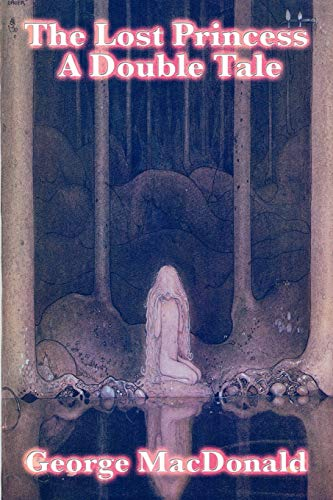 The Lost Princess : A Double Tale: George MacDonald