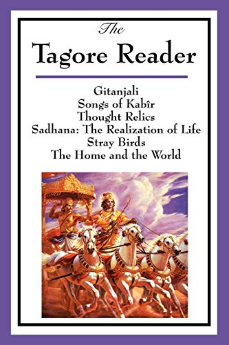 9781604595352: The Tagore Reader: Gitanjali, Songs of Kabîr, Thought Relics, Sadhana: The Realization of Life, Stray Birds, The Home and the World: Gitanjali, Songs ... of Life, Stray Birds, The Home and the World