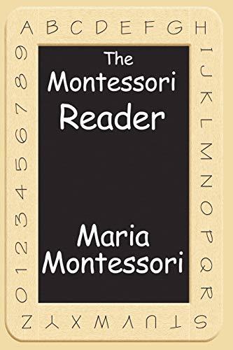 9781604595796: The Montessori Reader: The Montessori Method, Dr. Montessori's Own Handbook, The Absorbent Mind