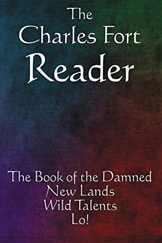 9781604595826: The Charles Fort Reader: The Book of the Damned, New Lands, Wild Talents, Lo!