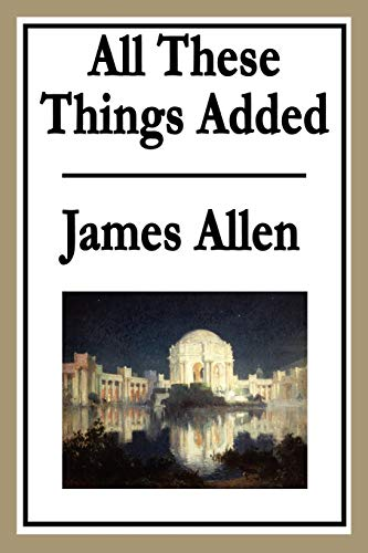 All These Things Added: James Allen