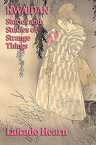 9781604596960: Kwaidan, Stories and Studies of Strange Things