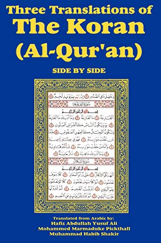 Three Translations of The Koran (Al-Qur'an) Side-by-Side: Ali, Hafiz Abdullah Yusuf; Pickthall...