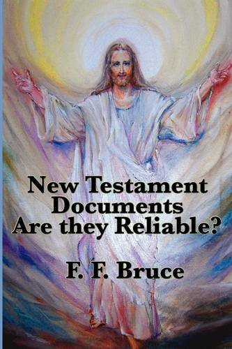 The New Testament Documents: Are They Reliable? (1604598662) by Frederick Fyvie Bruce; F. F. Bruce