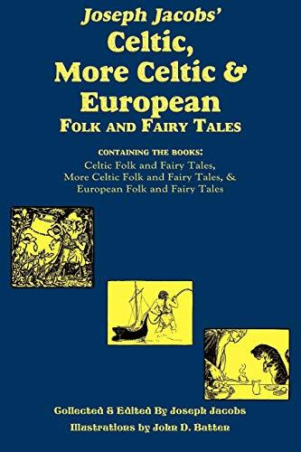 Joseph Jacobs' Celtic, More Celtic, and European: Jacobs, Joseph; Batten,