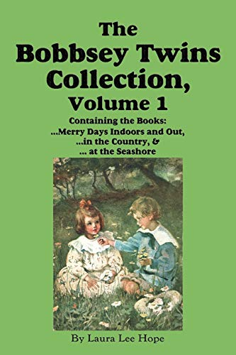 9781604599800: The Bobbsey Twins Collection, Volume 1: Merry Days Indoors and Out; in the Country; at the Seashore