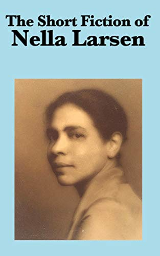 The Short Fiction of Nella Larsen: Nella Larsen