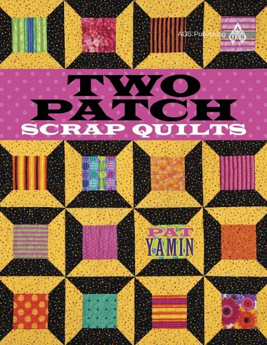 Two Patch Scrap Quilts: Yamin, Pat; Yamin