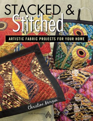 Stacked & Stitched: Artistic Fabric Projects for Your Home: Morgan, Christine