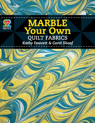 Marble Your Own Quilt Fabrics: Fawcett and Shoaf and Kathy Fawcett
