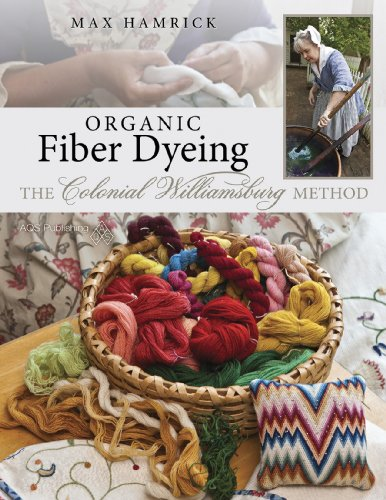 Organic Fabric Dyeing: The Colonial Williamsburg Method: Hamrick, Max