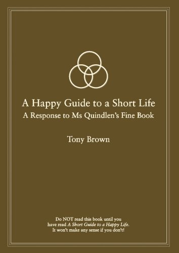 9781604611946: A Happy Guide to a Short Life: A Response to Ms Quindlen's Fine Book