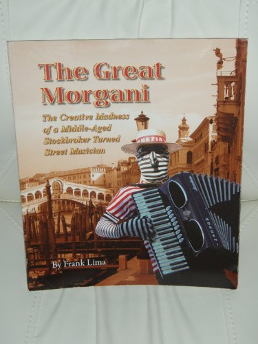 9781604613551: The Great Morgani: The Creative Madness of a Middle-Aged Stockbroker Turned Street Musician