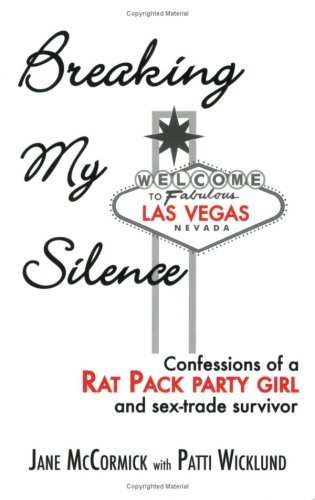 9781604614770: Breaking My Silence: Confessions of a Rat Pack Party Girl and Sex-Trade Survivor
