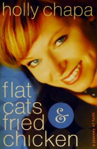 Flat Cats & Fried Chicken (a journey of faith): Holly Chapa