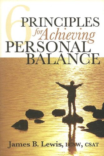6 Principles for Achieving Personal Balance: James B. Lewis