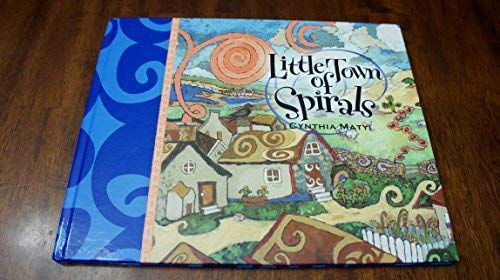 9781604617351: Little Town of Spirals by Cynthia Matyi (2008