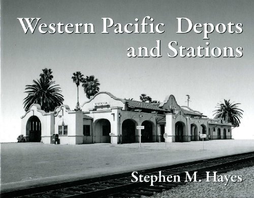 Western Pacific Depots and Stations: Stephen M. Hayes