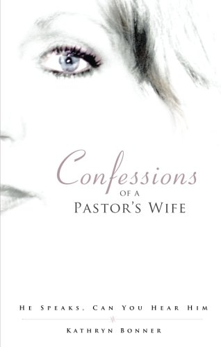 Confessions of a Pastor's Wife: He Speaks, Can You Hear Him?: Kathryn Bonner