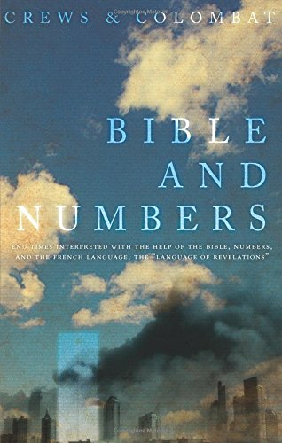 9781604625585: Bible and Numbers: End Times Interpreted with the Help of the Bible, Numbers, and the French Language, the Language of Revelations