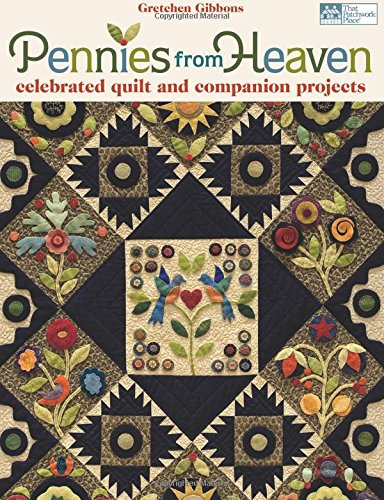 9781604680010: Pennies from Heaven: Celebrated Quilt and Companion Projects
