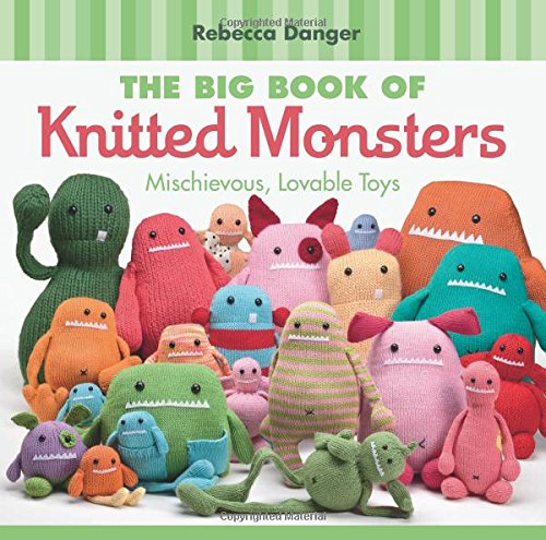 9781604680096: The Big Book of Knitted Monsters: Mischievous, Lovable Toys