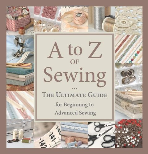 A to Z of Sewing: The Ultimate Guide for Beginning to Advanced Sewing: That Patchwork Place