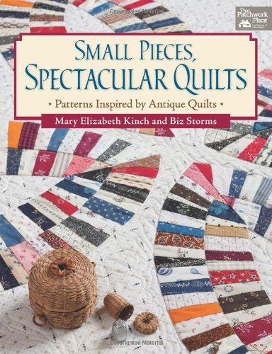9781604680348: Small Pieces, Spectacular Quilts: Patterns Inspired by Antique Quilts