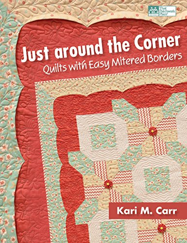 Just Around the Corner: Quilts with Easy Mitered Borders (That Patchwork Place): Carr, Kari M.