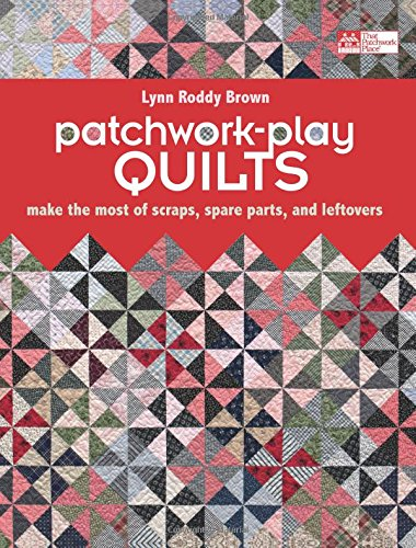 9781604680379: Patchwork-Play Quilts: Make the Most of Scraps, Spare Parts, and Leftovers