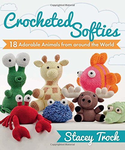9781604680409: Crocheted Softies: 18 Adorable Animals from around the World
