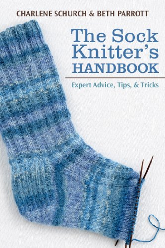 The Sock Knitter's Handbook: Expert Advice, Tips, and Tricks (1604680466) by Parrott, Beth; Schurch, Charlene