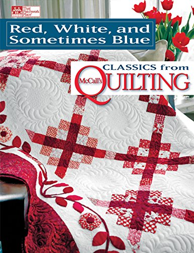 9781604680515: Red, White, and Sometimes Blue: Classics from McCall's Quilting