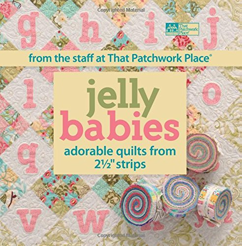 "Jelly Babies: Adorable Quilts from 2 1/2"" Strips From the Staff at That Patchwork Place&..."